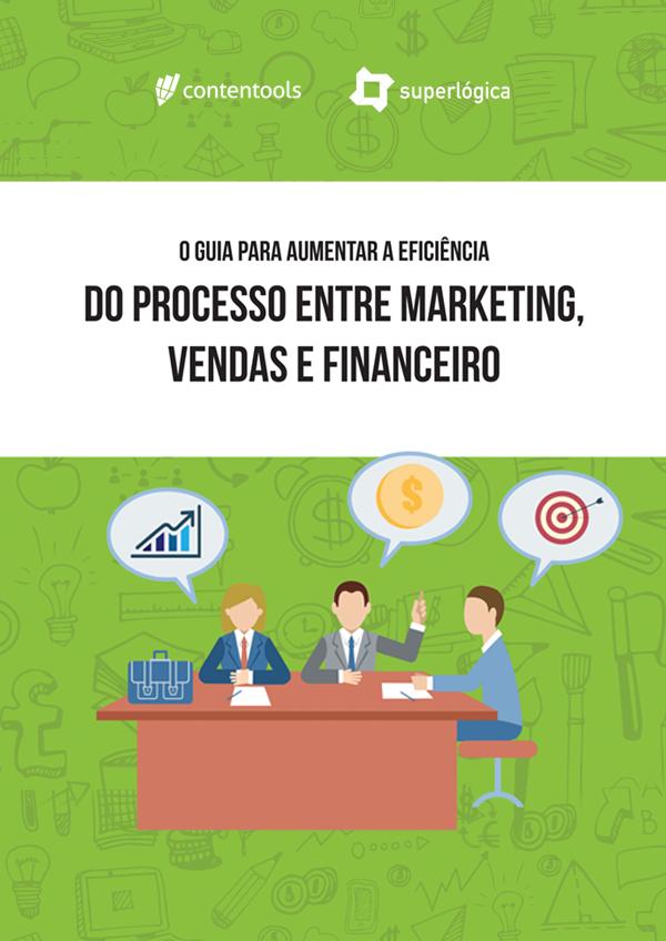 Guia completo: aumente a eficiência entre Marketing, Vendas e Financeiro
